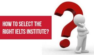 How to select the right IELTS institute?