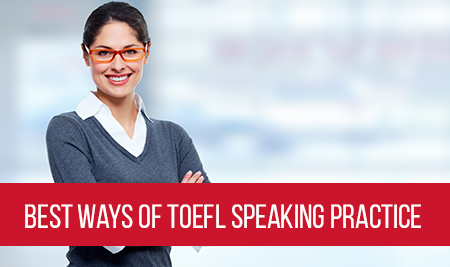 Best ways of TOEFL Speaking Practice Touchstone Educationals