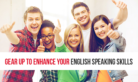 Gear up to enhance your english speaking skills Gear up to enhance your english speaking skills Touchstone Educationals Touchstone Educationals