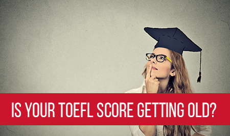 Is your TOEFL Score Getting Old? Touchstone Educationals